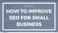 Part 1 of 3: How to Improve SEO for Local Small Businesses